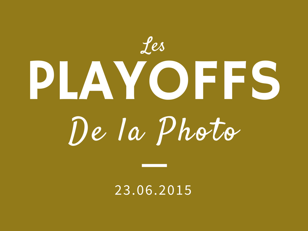 Les Playoffs de la Photo