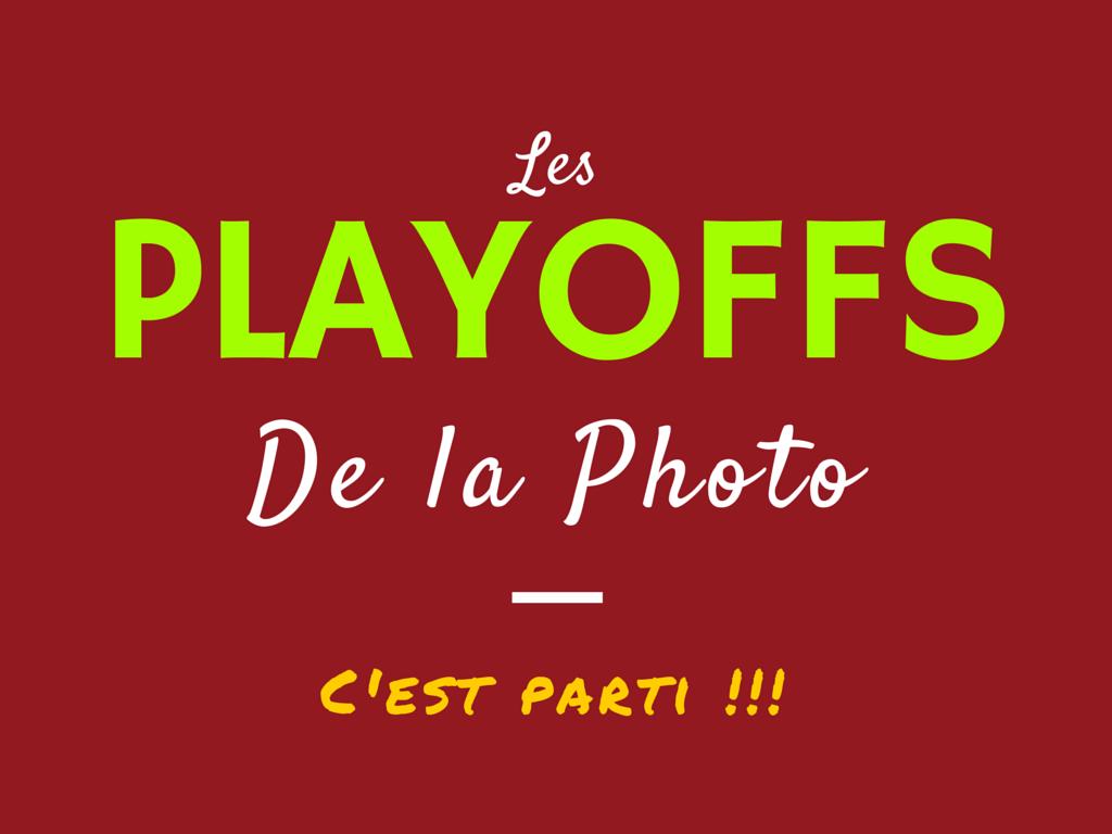 Les Playoffs de la Photo - C'est parti ! - Début de la période de participation