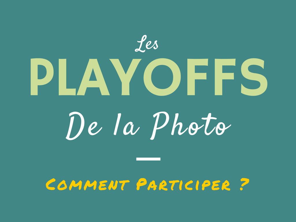 Les Playoffs de la Photo - Comment participer ?