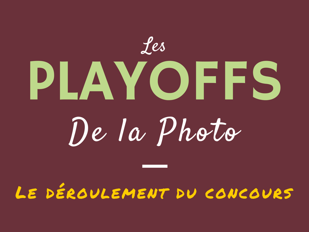Les Playoffs de la Photo - Le déroulement du concours