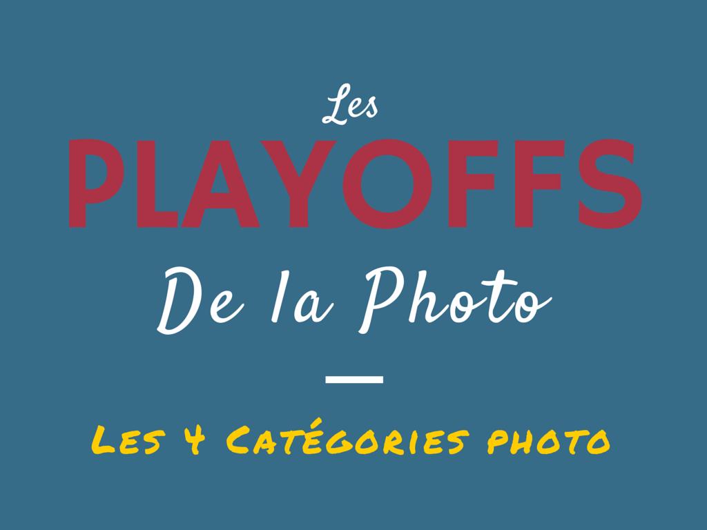 Les Playoffs de la Photo - Les 4 catégories photo