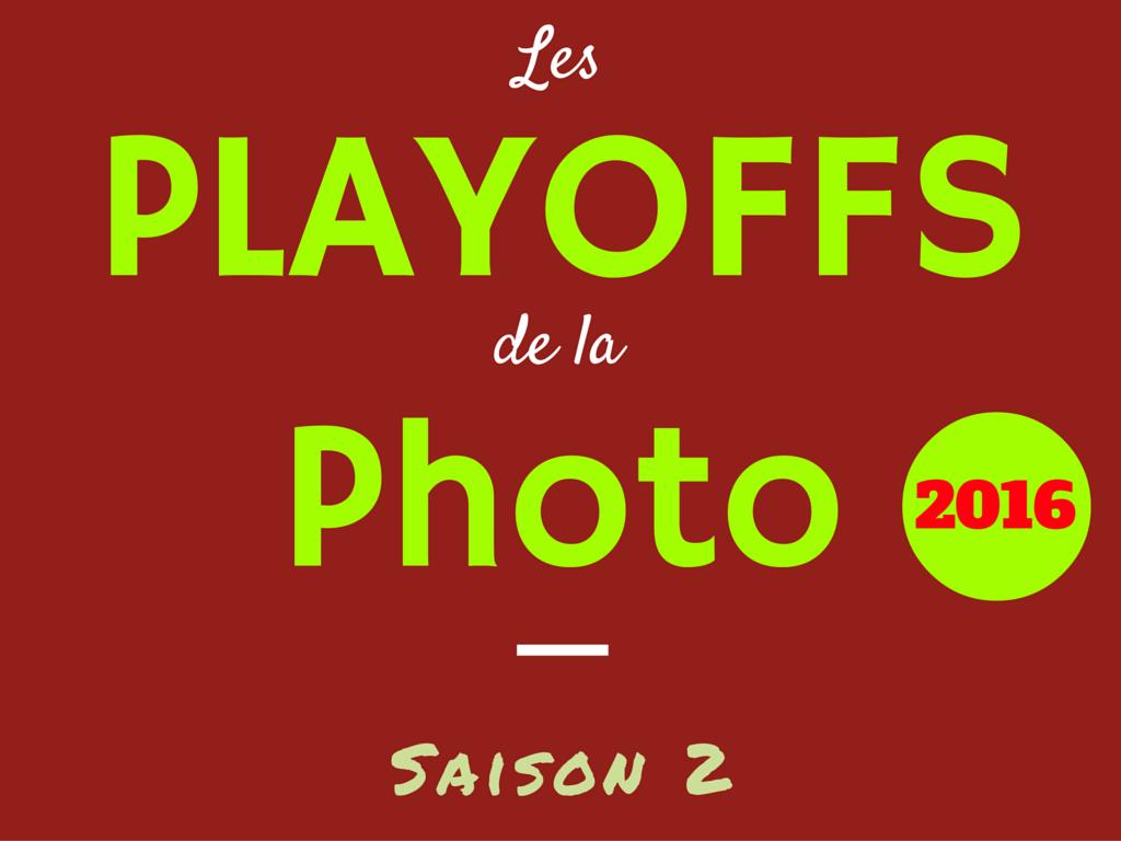 Les Playoffs de la Photo 2016 - Saison 2