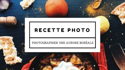 La recette d'une photo - Photographier une aurore boréale