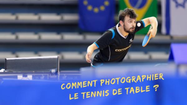Comment photographier le Tennis de Table ? Stage photo - Mickaël Bonnami Photographe - VP23 formation photo - Cours photo - Stage photo - Voyage photo