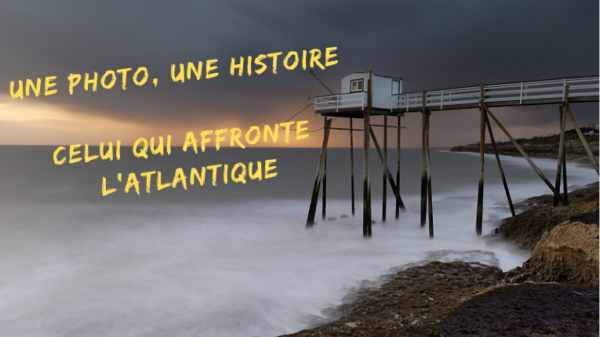 Une photo, une histoire – Celui qui affronte l'Atlantique - Stage photo Atlantique