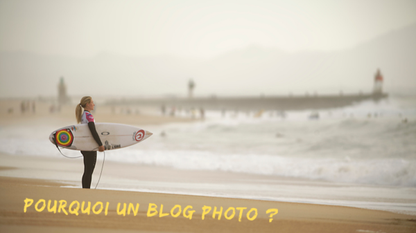 Pourquoi un blog photo - Mickaël Bonnami Photographe - Stage photo surf Hossegor