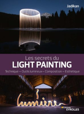Les secrets du light painting - Jadikan - Editions Eyrolles