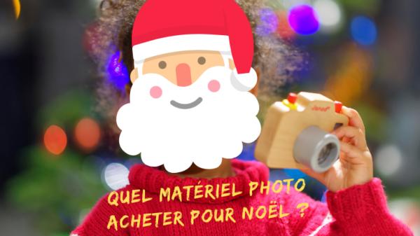 Quel matériel photo acheter pour Noël ?