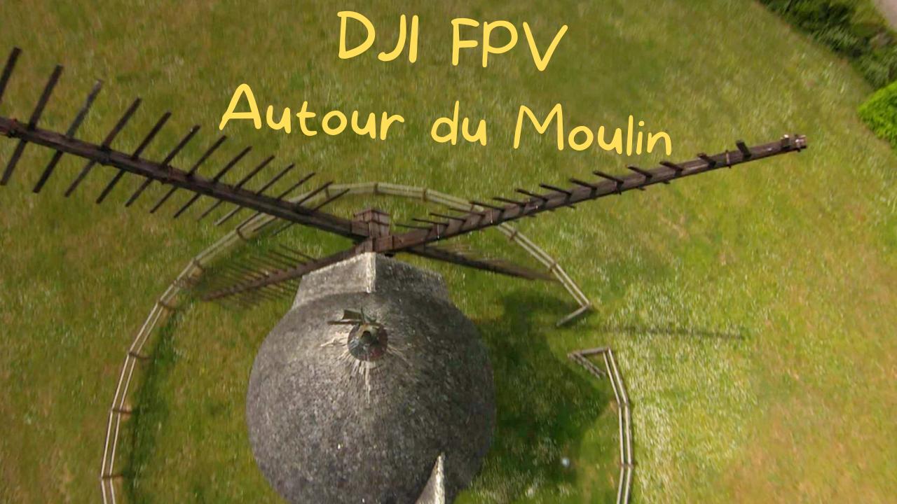 Dji Fpv Combo - Autour du Moulin - Drone Fpv